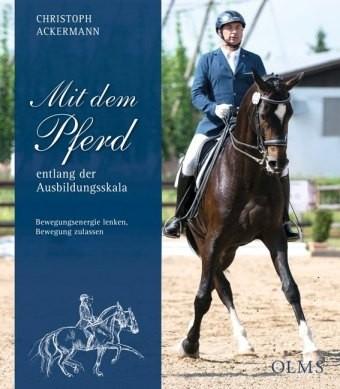 Ackermann, Christoph: Mit dem Pferd entlang der Ausbildungsskala
