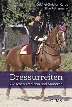 Carde, Christian ; Rottermann, Silke:Dressurreiten. Zwischen Tradition und Moderne