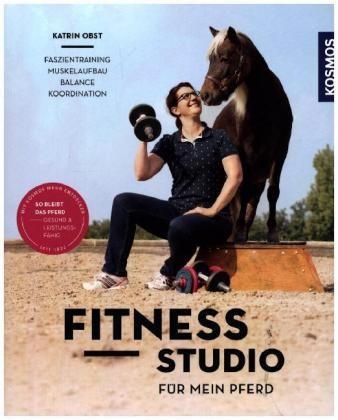 Obst, Katrin; Fitnessstudio für mein Pferd
