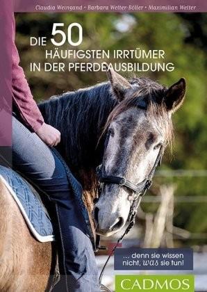 Welter-Böller/Welter/Weingang; Die 50 häufigsten Irrtümer in der Pferdeausbildung ...denn sie wissen