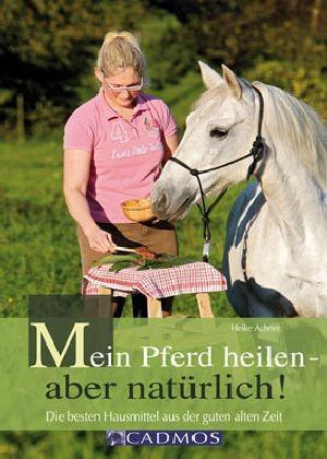 Achner, Heike: Mein Pferd heilen- aber natürlich!