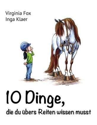 V. Fox/I. Klaer; 10 Dinge, die du übers Reiten wissen musst