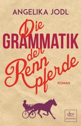 Jodl, Angelika; Die Grammatik der Rennpferde